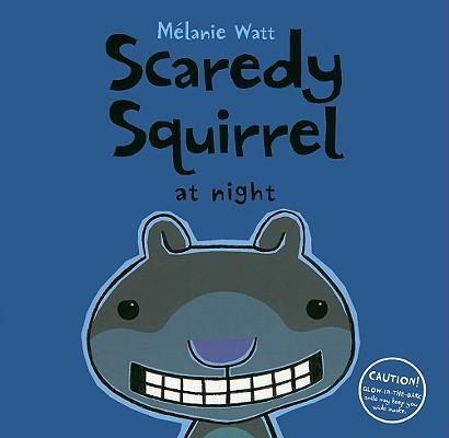 Scaredy Squirrel at Night By Watt, Melanie/ Watt, Melanie (ILT)